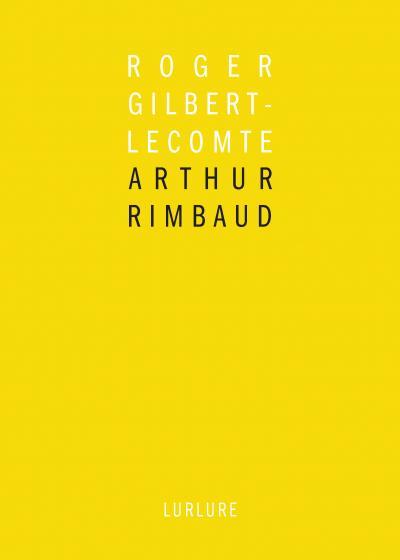 Roger Gilbert-Lecomte, Arthur Rimbaud, Bernard Noël, Éditions Lurlure