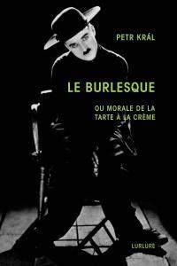 Petr Král, Le Burlesque, Éditions Lurlure