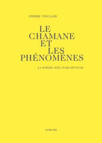 Pierre Vinclair Le Chamane et les Phénomènes Éditions Lurlure