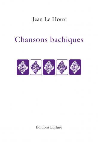 Chansons bachiques de Jean Le Houx Éditions Lurlure