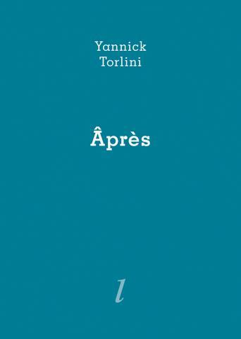 """Yannick Torlini, """"Âprès"""", Éditions Lurlure"""