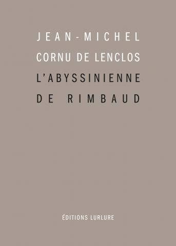 Jean-Michel Cornu de Lenclos, L'Abyssinienne de Rimbaud, Éditions Lurlure