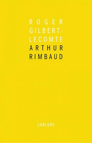 Arthur Rimbaud de Roger Gilbert-Lecomte, introduction de Bernard Noël, Éditions Lurlure